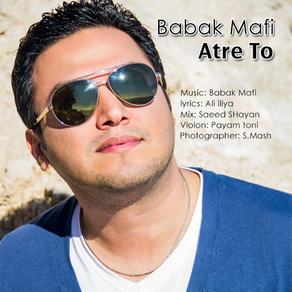 Babak Mafi Atre To دانلود اهنگ جدید بابک مافی به نام عطر تو