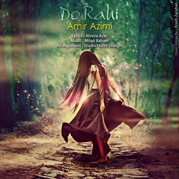Amir Azimi Do Rahi دانلود آهنگ جدید امیر عظیمی به نام دو راهی