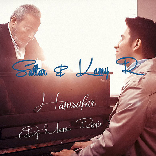 Sattar and Kamy R Hamsafar DJ Mamsi Remix  دانلود آهنگ جدید ستار و کامیار به نام همسفر