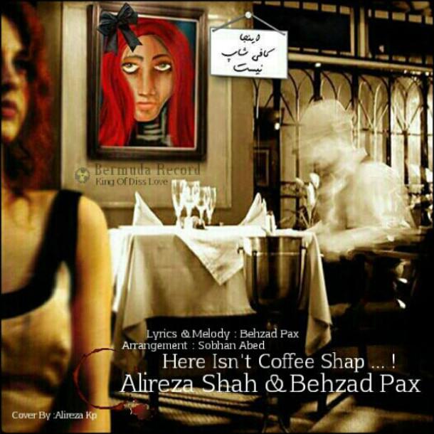 دانلود اهنگ Behzad pax و Alireza shah به نام اینجا کافی شاپ نیست