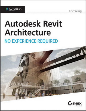 Autodesk Revit Architecture 2015, No Experience Required - Wing, Eric