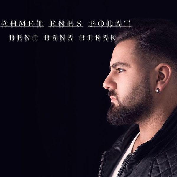 http://s5.picofile.com/file/8287967400/Ahmet_Enes_Polat_Beni_Bana_B%C4%B1rak_2017_.jpg