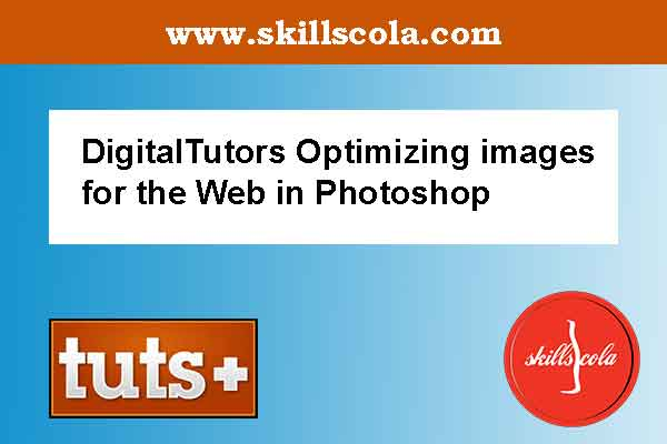 DigitalTutors Optimizing images for the Web in Photoshop